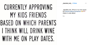 """Text saying """"currently approving my kids friends based on which parents I think will drink wine with me on play dates"""" on white background"""