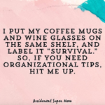 """Rose pink background with text saying """"I put my coffee mugs and wine glasses on the same shelf and label it 'survival'. So, if you need any organizational tips, hit me up."""""""